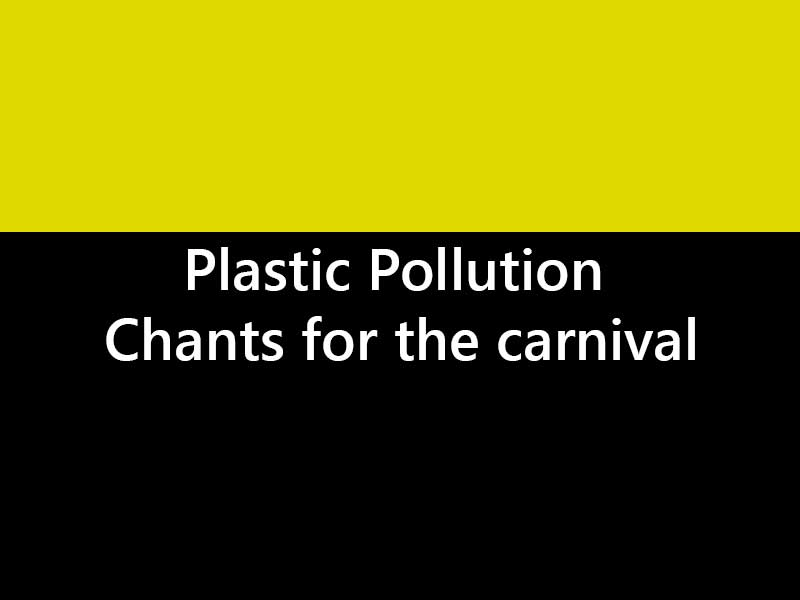 PLASTIC POLLUTION CHANTS FOR NEWQUAY CARNIVAL